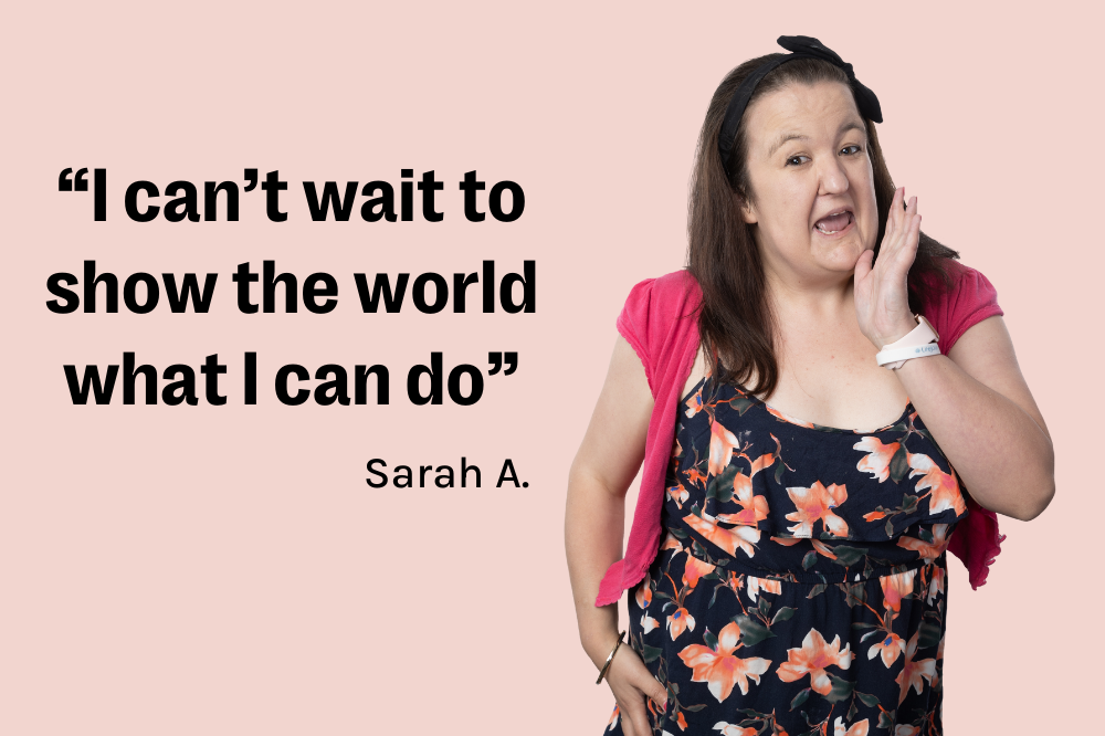 """""""I can't wait to show the world what I can do"""": Sarah tells her story"""